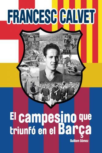 Portada de Francesc Calvet, el campesino que triunfó en el Barça