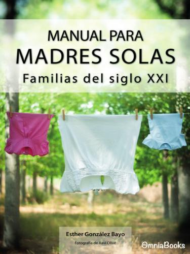 Portada de Manual para madres solas. Familias del siglo XXI