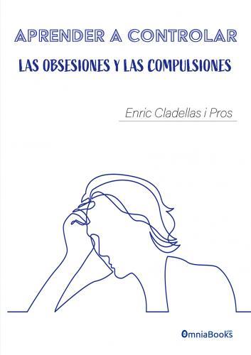 Portada de Aprender a controlar las obsesiones y las compulsiones