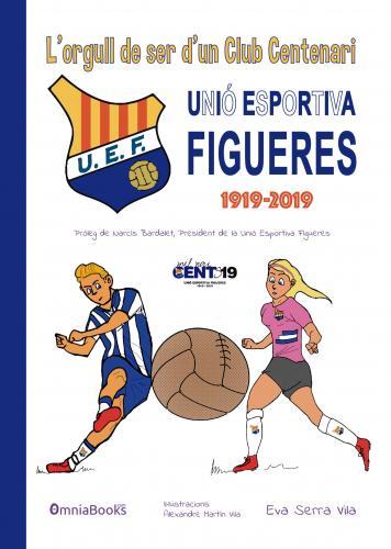 Portada de L'orgull de ser d'un club centenari. Unió Esportiva Figueres (1919-2019)
