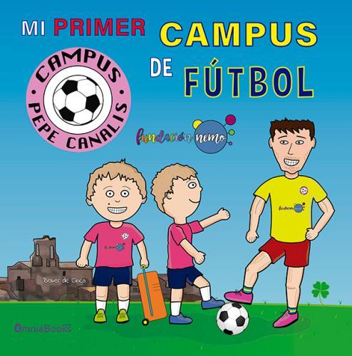 Portada de Mi primer campus de fútbol - Campus Pepe Canalis
